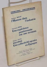 Problèmes contemporains :  Jacques Bouyé. L\'Homme dans l\'industrie. Laureano Riera. Une Expérience passionnante par 5000 ouvriers. Gaston Leval. Ballobar, une collectivité agraire en Espagne