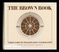 The Brown Book : a Directory of Preservation Information / National Trust for Historic...