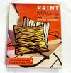 Print Magic  The complete guide to decorative printing techniques