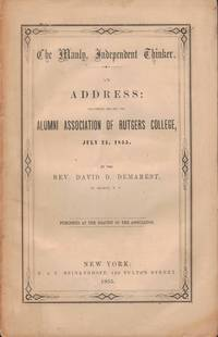 AN ADDRESS DELIVERED BEFORE THE ALUMNI ASSOCIATION OF RUTGERS COLLEGE The  Manly Independent, July 24, 1855