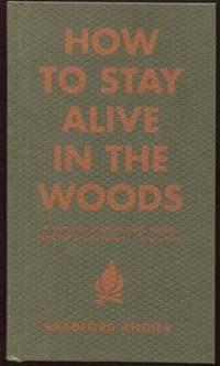 How to Stay Alive in the Woods ;  A Complete Guide to Food, Shelter and  Self-Preservation Anywhere  A Complete Guide to Food, Shelter and  Self-Preservation Anywhere