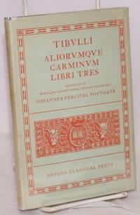 Tibvlli; aliorvqve carminvm libri tres; recognovit breviqve adnotatione critica instrvxit