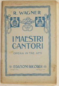 I MAESTRI CANTORI DI NORIMBERGA OPERA IN TRE ATTI PAROLE E MUSICA DI RICCARDO WAGNER