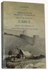 JOURNAL OF A MARCH FROM DELHI TO PESHAWUR AND FROM THENCE TO CABUL WITH THE MISSION OF LIEUT-COLONEL SIR C.M. WADE