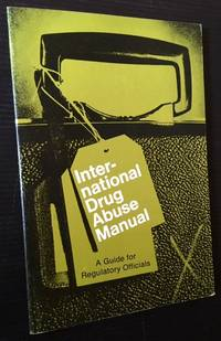 International Drug Abuse Manual: A Guide for Regulatory Officials by - - First Edition - 1969 - from Appledore Books, ABAA and Biblio.co.uk