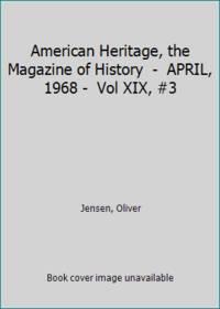 American Heritage  the Magazine of History     APRIL  1968    Vol XIX  #3