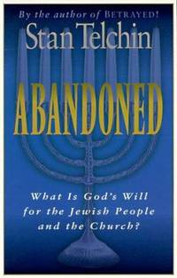 Abandoned : What Is God's Will for the Jewish People and the Church?