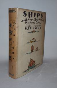 SHIPS AND HOW THEY SAILED THE SEVEN SEAS by VAN LOON Hendrik Willem