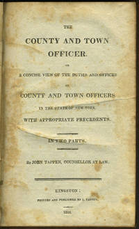 The County and Town Officer, or a Concise View of the Duties and Offices of County and Town Officers in the State of New York, with Appropriate Precedents