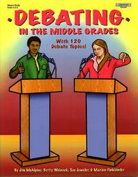 Debating in the Middle Grades with 120 Debate Topics: Teacher Edition
