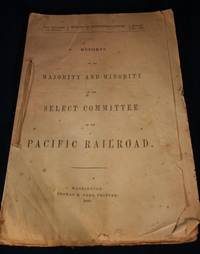 Reports of The Majority and Minority Of The Select Committee On The Pacific Railroad