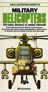 Military Helicopters. An Illustrated Guide by  Bill Gunston - First Edition - 1981 - from Barter Books Ltd and Biblio.com