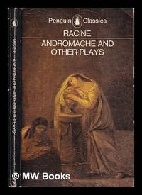 Andromache: Britannicus. Berenice / Jean Racine; translated and introduced by John Cairncross