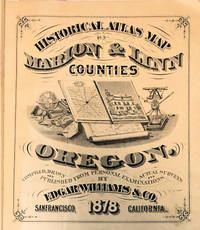 Historical Atlas Map of Marion & Linn Counties Oregon; Compiled, Drawn and Published from Personal Examinations and Actual Surveys