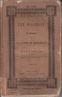The Woodman: A Romance of The Times of Richard III - Library of Select Novels No. 129 by  G. P. R James - Paperback - 1849 - from Monroe Bridge Books, SNEAB Member (SKU: 006147)
