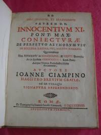 AD SANCTISSIMUM, ET BEATISSIMUM PATREM D. N. INNOCENTIUM XI PONT MAX. Coniecturæ de perpetuo azymorum usu in Ecclesia Latina, Vel Saltem Romana, ...