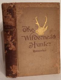 The Wilderness Hunter an Account Of the Big Game Of the United States and Its Chase With Horse, Hound, and Rifle