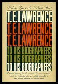 T. E. LAWRENCE TO HIS BIOGRAPHERS - Robert Graves and B. H. Liddell Hart