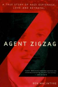 Agent Zigzag, A True Story of Nazi Espionage, Love, and Betrayal