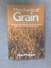 Merchants of Grain: Power and Profits of the Five Giant Companies at the Centre of the World's Food Supply by Morgan, Dan