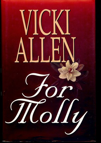 1999. ALLEN, Vicki. FOR MOLLY. . 8vo., boards jn dust jacket; 365 pages. First Edition. Signed inscr...