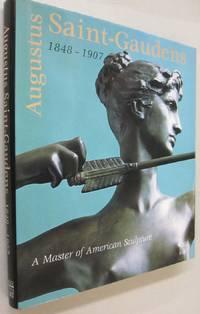 Augustus Saint-Gaudens 1848-1907: a Master of American Sculpture