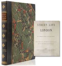 Street Life in London. With Permanent Photographic Illustrations Taken from Life Expressly for this Publication