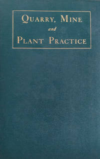 Quarry, Mine and Plant Practice:  A Handbook for Engineers and Operators  of Rock and Ore Deposits and Surface Plants