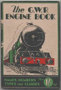 The G.W.R. Engine Book containing Numbers, Names, Types, Classes, etc. of Great Western Railway...