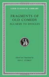 Fragments of Old Comedy, Volume I: Alcaeus to Diocles (Loeb Classical Library) by Harvard University Press - 2011-07-09