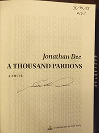 A THOUSAND PARDONS: A Novel (SIGNED, DATED & NYC) by  Jonathan Dee - Signed First Edition - Mar 12, 2013 - from Charm City Books (SKU: BS000961.1)
