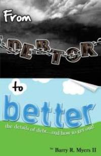 From Debtor to Better: The Details of Debt and How to Get Out!