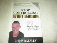 Stop Controlling Start Leading: 27 Secrets for Effective Leadership at Work Home and Play