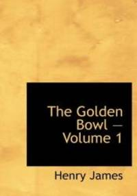 image of The Golden Bowl - Volume 1 (Large Print Edition)
