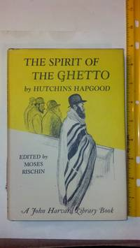 The Spirit of the Ghetto (A John Harvard Library Book) by  Hutchins Hapgood - 1967 - from Early Republic Books and Biblio.com