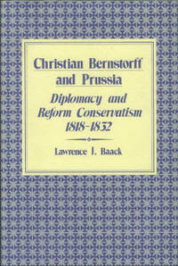 Christian Bernstorff and Prussia Diplomacy and Reform Conservatism, 1818-1832