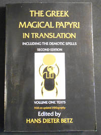 The Greek Magical Papyri in Translation: Including the Demotic spells; Edited by Hans Dieter Betz -- Volume One: Texts