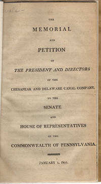 The memorial and petition of the president and directors of the Chesapeak [sic] and Delaware Canal Company, to the Senate and House of Representatives of the commonwealth of Pennsylvania.