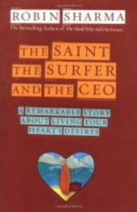 image of The Saint, the Surfer, and the CEO: A Remarkable Story About Living Your Hearts Desires