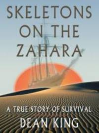 Skeletons on the Zahara: A True Story of Survival by Dean King - 2004-05-14