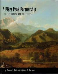 A Pikes Peak Partnership: The Penroses and the Tutts by  Cathleen M  Thomas J. & Norman - First Edition - 2000 - from Clausen Books, RMABA (SKU: TC08A)