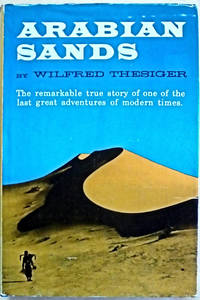 Arabian Sands: The Remarkable True Story of One of the Last Great Adventures of Modern Times by  Wilfred Thesiger - First Edition stated, First Printing - from West of Eden Books (SKU: 10913)