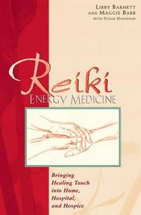 Reiki Energy Medicine : Bringing Healing Touch into Home, Hospital, and Hospice