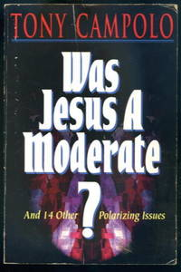 Was Jesus a Moderate? Is Jesus a Republican or a Democrat? And Other Polarizing Issues