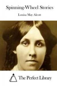 Spinning-Wheel Stories (Perfect Library) by Louisa May Alcott - 2015-03-07 - from Books Express and Biblio.co.uk