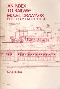 An Index to Railway Model Drawings: First Supplement 1973-4 by  S.A Leleux - Paperback - 1st Edition  - 1974 - from Train World Pty Ltd (SKU: UB-021169)