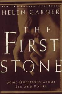 First Stone : Some Questions about Sex and Power