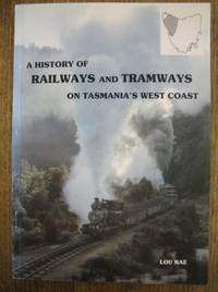 A History of Railways and Tramways on Tasmania's West Coast.