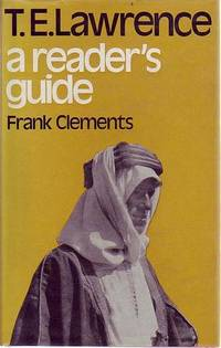 T. E. Lawrence: by  FRANK CLEMENTS - Hardcover - from Time Booksellers and Biblio.com
