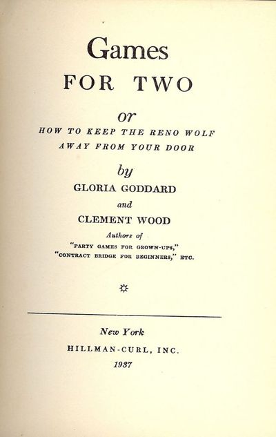 1937. GODDARD, Gloria. . GAMES FOR TWO. Or How To Keep The Reno Wolf Away From Your Door. NY: Hillma...